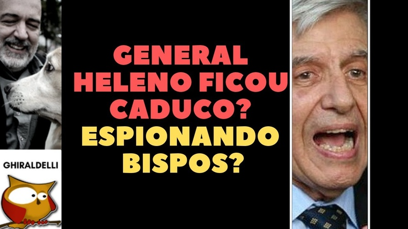 GENERAL HELENO FICOU CADUCO? ESPIONANDO BISPOS?