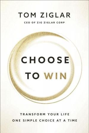 Choose to Win - Tom Ziglar