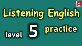 Listening English Practice Level 5   Improve Listening Skill   Learn to Speak English Fluently