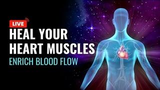Heal Your Heart Muscles Enrich Blood Flow | Powerful Heart Muscles Relaxation Music | Heart Repair
