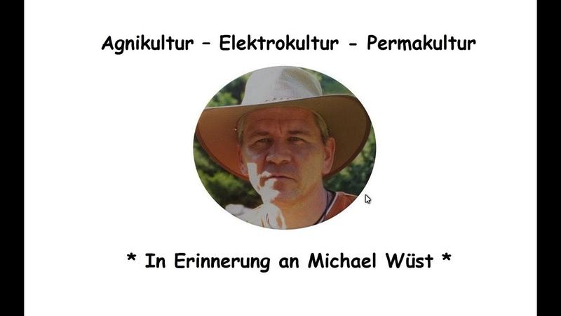 Agnikultur Elektrokultur Permakultur * In Erinnerung an Michael Wüst *