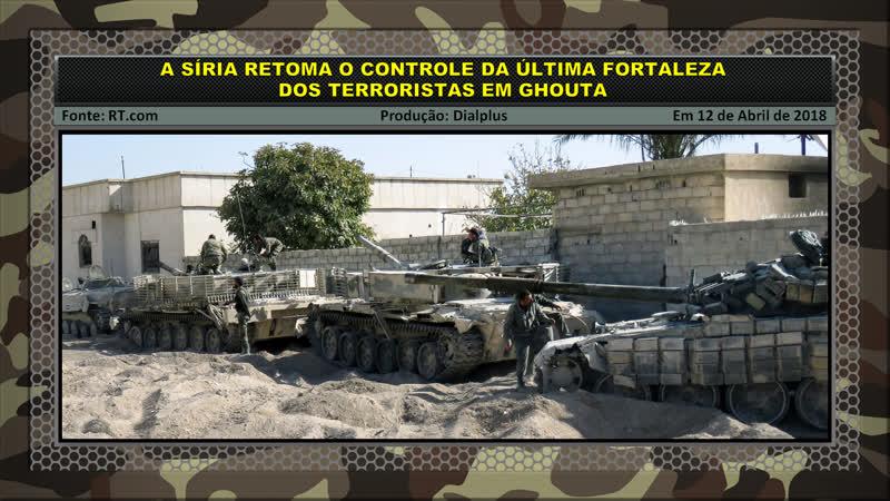 Síria Retoma o Controle da Última Fortaleza dos Terroristas em Ghouta