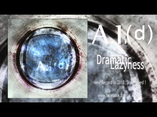 A.I.(d) - Dramatic Lazyness [NEW SONG 2013]