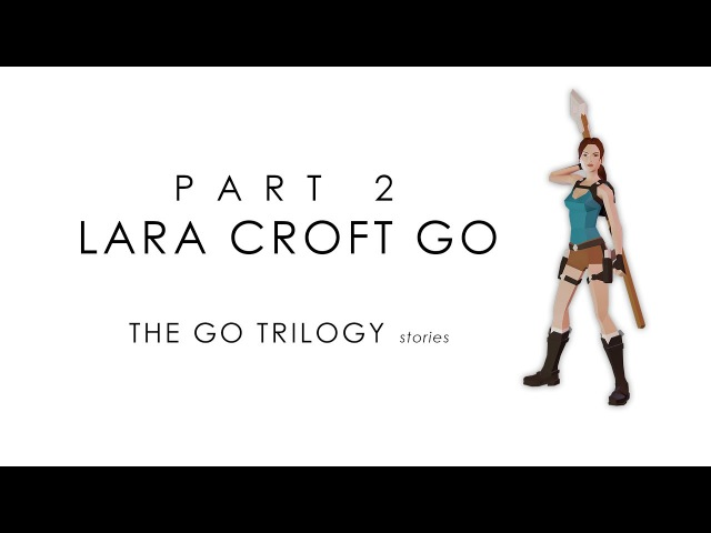 The GO Trilogy Stories Part Two Lara Croft GO