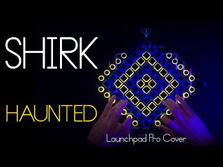 Shirk - Haunted // Launchpad Cover