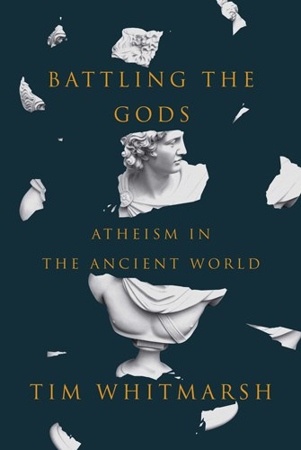 Tim Whitmarsh - Battling the Gods. Atheism in the Ancient World