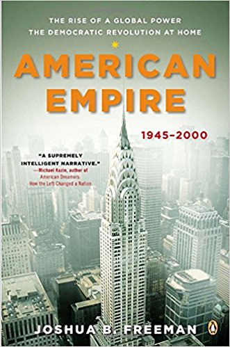 American Empire: The Rise of a Global Power, the Democratic Revolution at Home 1945-2000 - Joshua Freeman