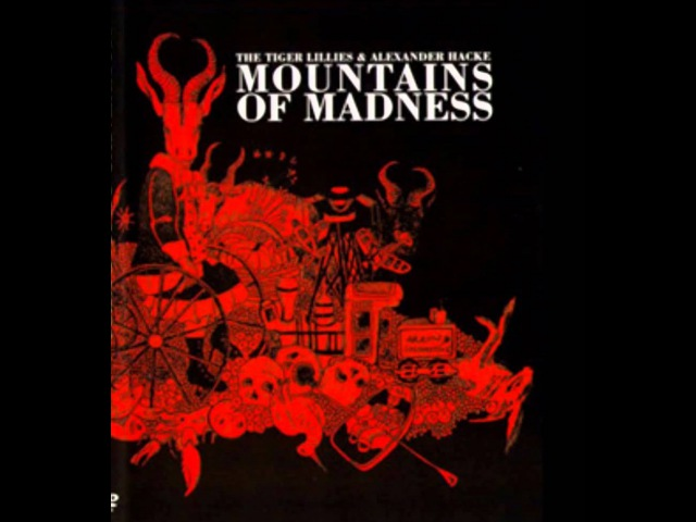 The Tiger Lillies and Alex Hackes - Mountains Of Madness