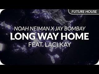 Noah Neiman x Jay Bombay feat. Laci Kay - Long Way Home