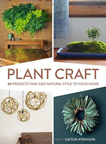 Plant Craft - 30 Projects that Add Natural Style to Your Home (2016)