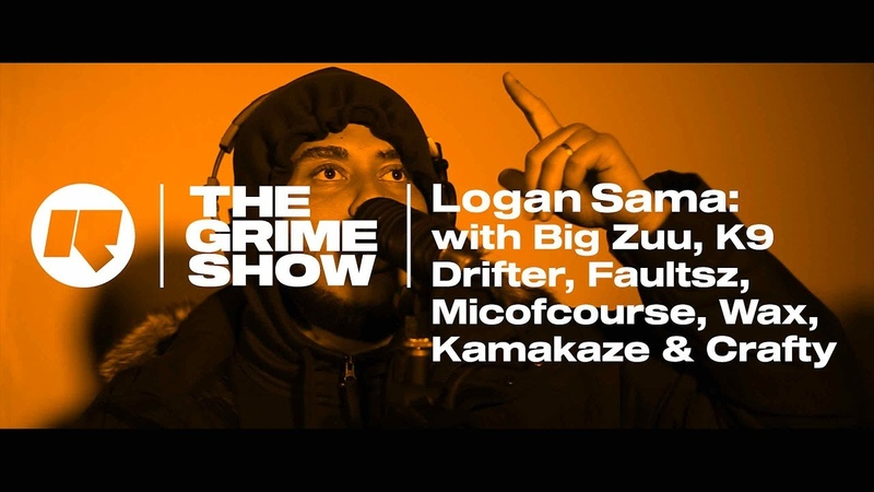 The Grime Show Logan Sama with Big Zuu K9 Wax Drifter Micofcourse Faultsz Kamakaze Crafty