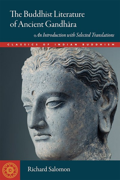 Buddhist Literature of Ancient Gandhara An Introduction with Selected Translations (Classics of Indian Buddhism)