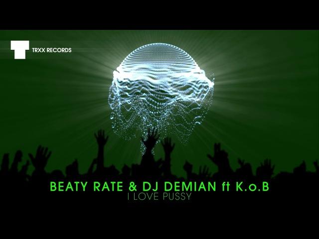 Beaty Rate DJ Demian feat K o B I Love Pussy Big Room TRXX