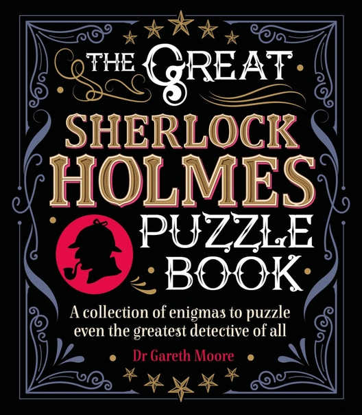 The Great Sherlock Holmes Puzzle Book A Collection of Enigmas to Puzzle Even the Greatest Detective of All