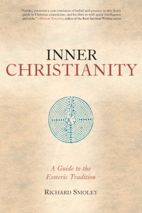 Richard Smoley-Inner Christianity  A Guide to the Esoteric Tradition-Shambhala Publications (2012)