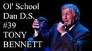 Ol' School Dan D.S. 39 | Tony Bennett Lecture