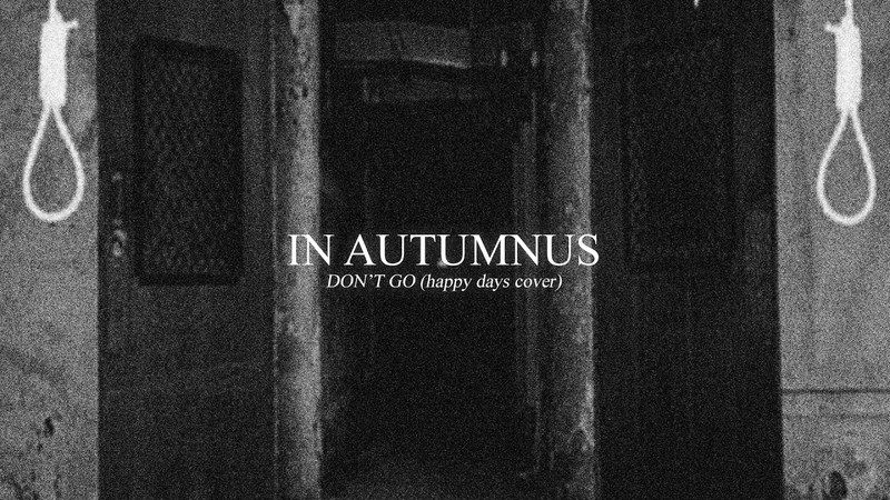 In Autumnus - Dont Go (Happy Days Cover)