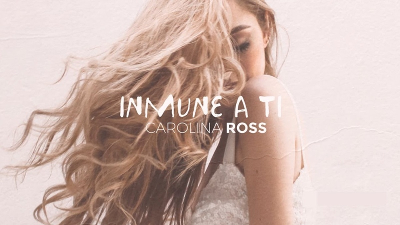 Carolina Ross Inmune A Ti Video Lyric Oficial