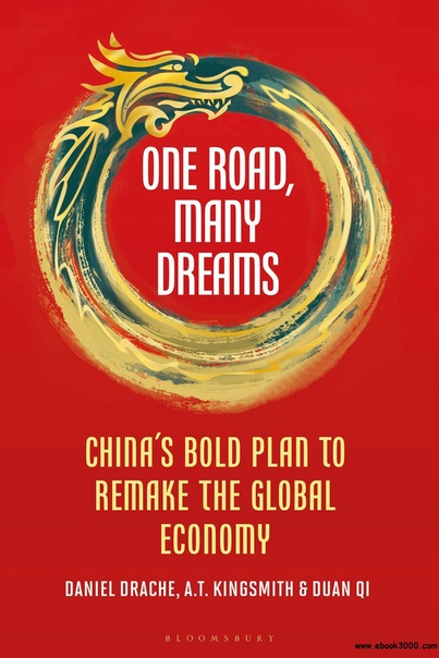 One Road, Many Dreams China's Bold Plan to Remake the Global Economy