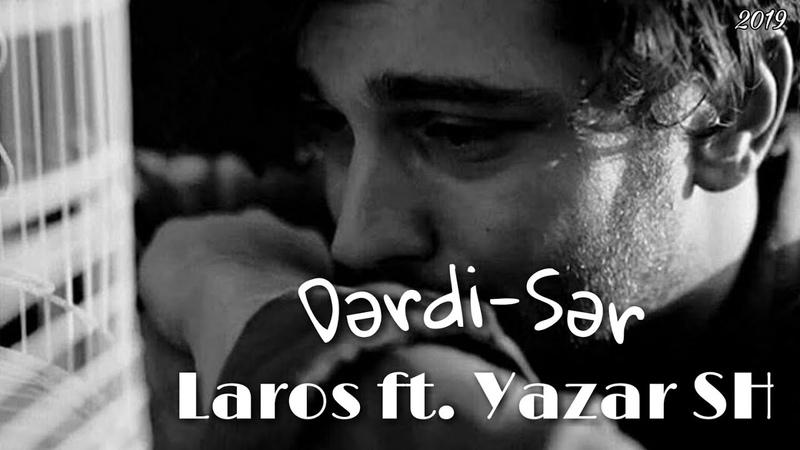 Laros ft. Yazar SH - Dərdi Sər dəliqız