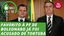 Favorito à PF de Bolsonaro já foi acusado de tortura Giro das 11- 05.set.19