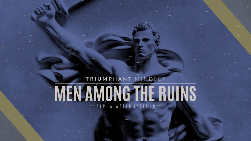 Men Among the Ruins Heroic Values Motivation Alpha Affirmations