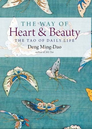 Way of Heart and Beauty - Deng Ming-Dao