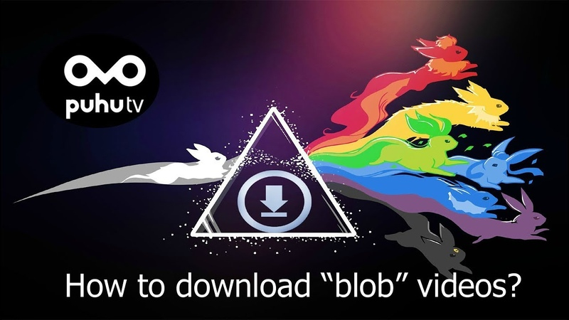How to download blob videos 2019