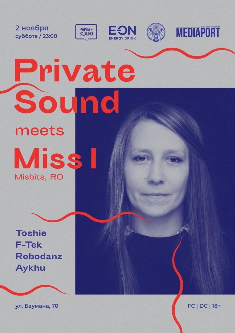 Афиша Казань 02.11 Private Sound meets Miss I (Misbits, RO)