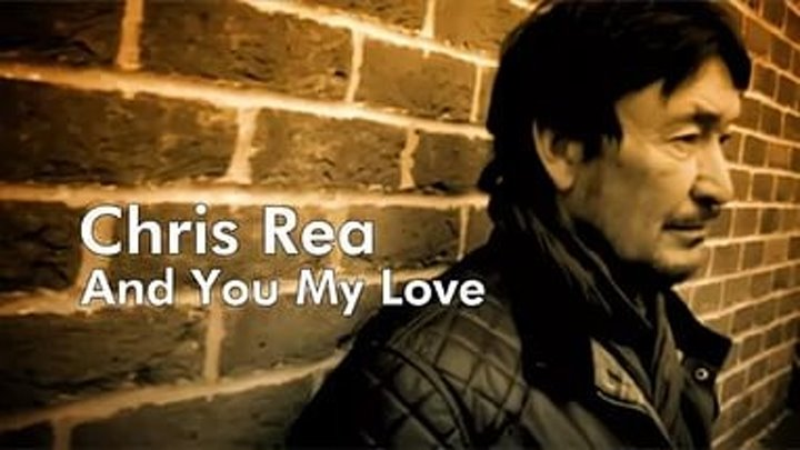 Chris REA And You My Love= ты моя любовь