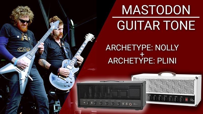 Dialing Mastodon's Guitar Tone | Archetype: Nolly Archetype: Plini