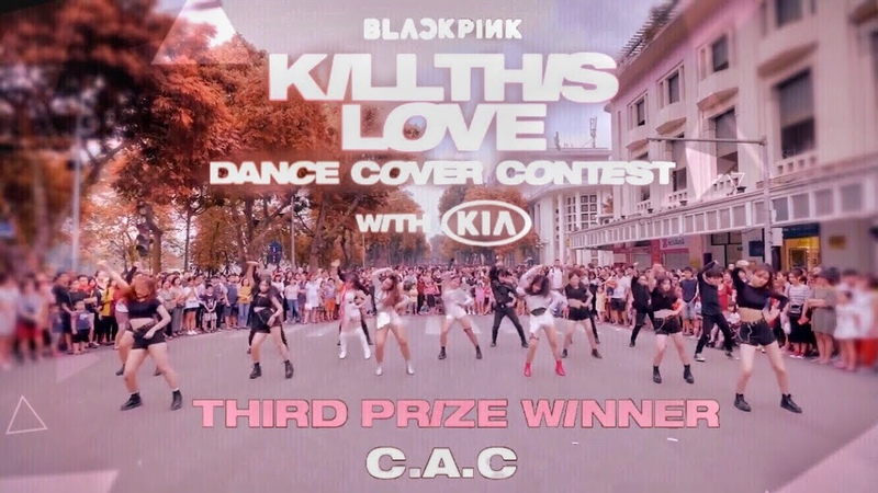 [3RD WINNER] KPOP IN PUBLIC BLACKPINK (블랙핑크) - KILL THIS LOVE DANCE COVER BY C.A.C from Vietnam