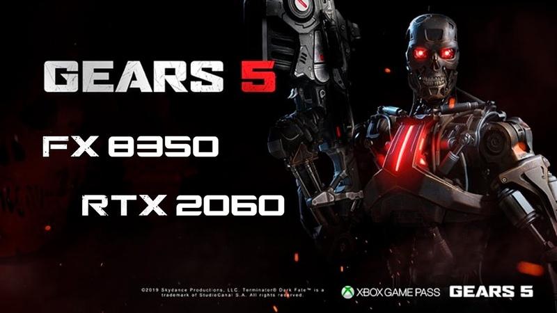 Gears 5 — FX 8350 и RTX 2060 (benchmark)