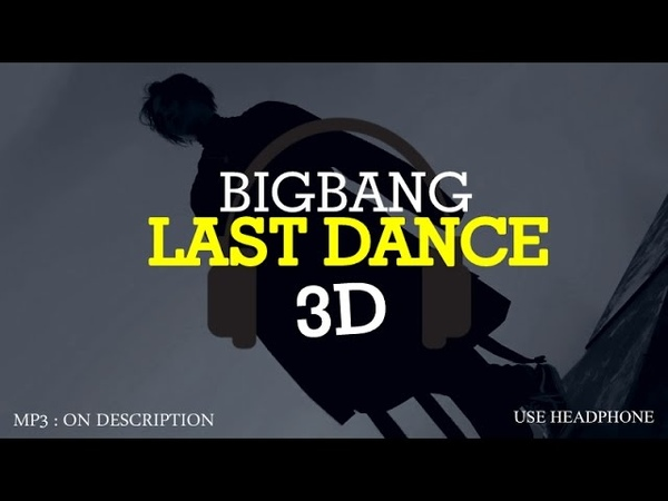 BIGBANG LAST DANCE 3D Version Headphone Needed