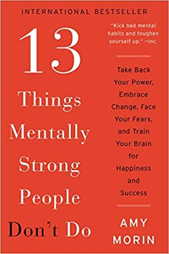 13 Things Mentally Strong People Dont Do