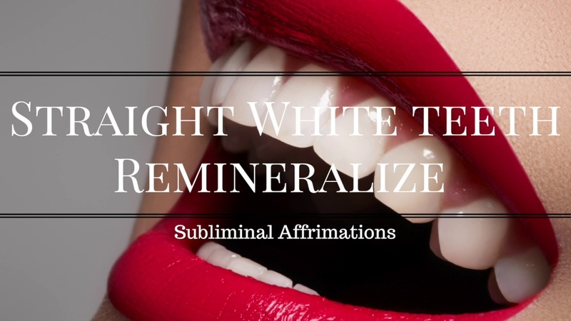 Get Straight White Teeth Remineralize and Heal Your Teeth Subliminal Affirmations