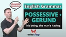 English Grammar possessive gerund his being the man's having