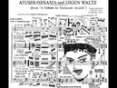 ATSUSHI OJISAMA and IJIGEN WALTZ