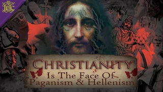 The Israelites: Christianity Is The Face Of Paganism & Hellenism