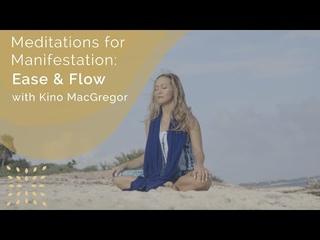 Meditations for Manifestation: Ease & Flow with Kino MacGregor