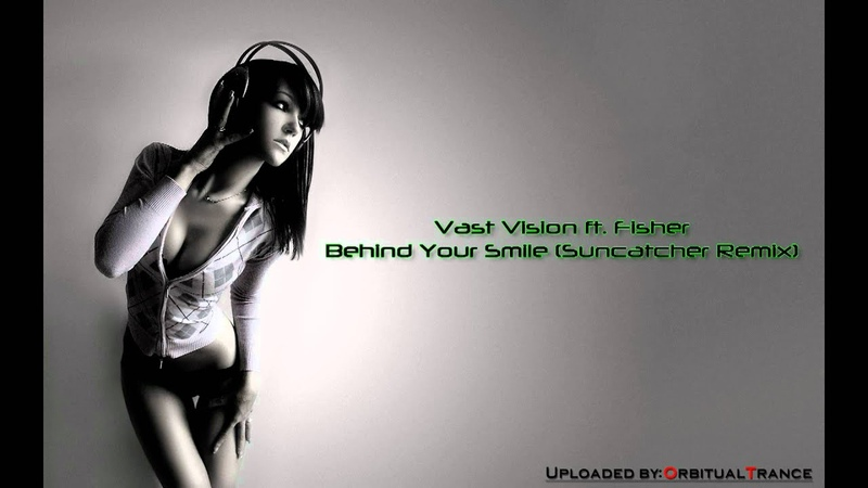 Vast Vision ft Fisher Behind Your Smile Suncatcher Remix HD