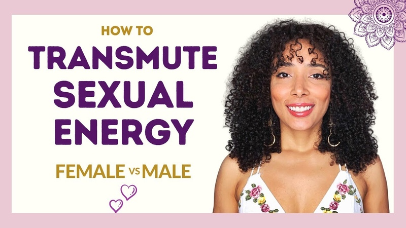 How To TRANSMUTE YOUR SEXUAL ENERGY Female vs Males - Harnessing Sexual Energy