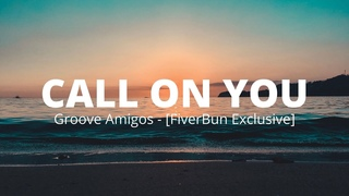 Groove Amigos - Call On You [FiverBun Exclusive]