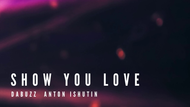 Da Buzz, Anton Ishutin - Show You Love