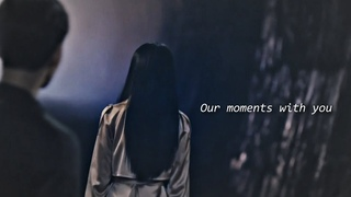 our moments with you